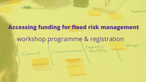 Accessing funding for flood risk management Workshop