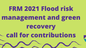 FRM 2021 Flood risk management and green recovery – call for contributions